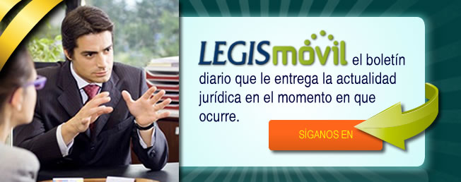 Legismóvil  el boletín diario que le entrega la actualidad jurídica en el momento en que ocurre.
